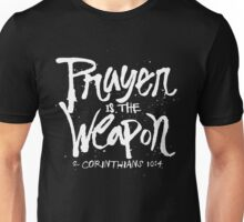 Prayer is the weapon - 2 corinthians 10 4 Christian  Unisex T-Shirt