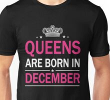 QUEENS ARE BORN IN DECEMBER T-SHIRT Unisex T-Shirt