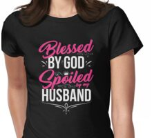 Blessed by God Spoiled by Husband Womens Fitted T-Shirt