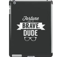 Fortune Favors the Brave, Dude iPad Case/Skin