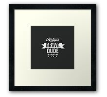 Fortune Favors the Brave, Dude Framed Print