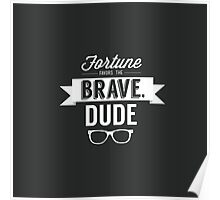 Fortune Favors the Brave, Dude Poster