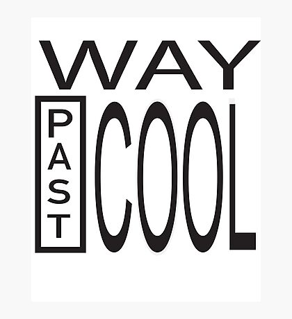 Way Past COOL! Photographic Print