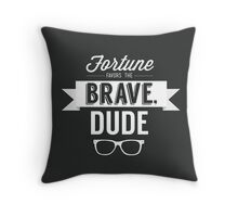 Fortune Favors the Brave, Dude Throw Pillow