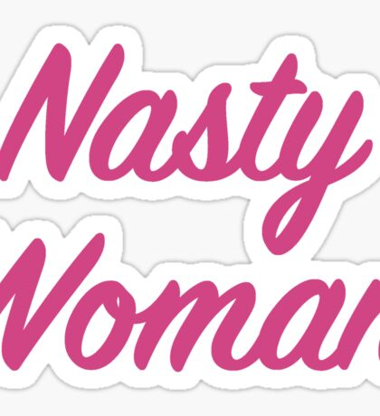 Nasty Woman 2016 Elections Sticker