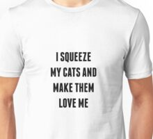 Squeeze Cats And Make Them Love Me Unisex T-Shirt