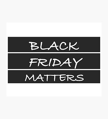 black friday matters Photographic Print