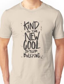 Kind is the new cool - stop bullying - anti bully Unisex T-Shirt