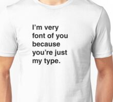 I'm very font of you because you're just my type. Unisex T-Shirt