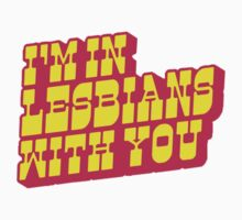 I'm In Lesbians With You by jaredmunson