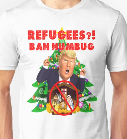 Funny Donald Trump Christmas Satire Refugees Bah Humbug Manger Nativity Wall Jesus Present Tree Holiday Nasty Women Deplorables Gag Gift Republican Democrat 2016 Election President  Unisex T-Shirt