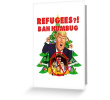 Funny Donald Trump Christmas Satire Refugees Bah Humbug Manger Nativity Wall Jesus Present Tree Holiday Nasty Women Deplorables Gag Gift Republican Democrat 2016 Election President  Greeting Card