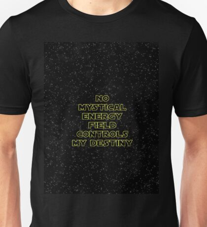 No mystical energy field controls my destiny - Han Solo Unisex T-Shirt