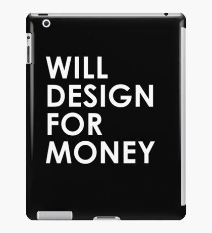 Will Design For Money iPad Case/Skin