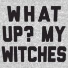What Up My Witches by designsbybri