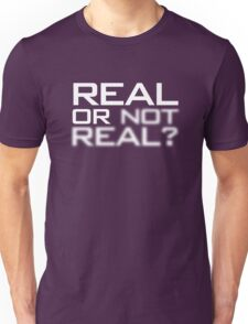 Real or Not Real? Unisex T-Shirt