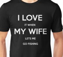 I Love It When My Wife Lets Me Go Fishing Fish T-Shirt Gift Fisherman Unisex T-Shirt
