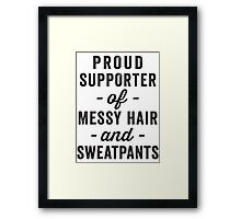 Proud Supporter Of Messy Hair And Sweatpants Framed Print