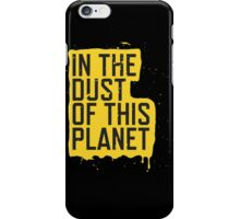 IN THE DUST OF THIS PLANET SHIRT iPhone Case/Skin