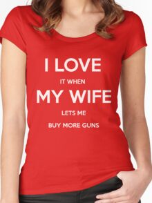 I Love It When My Wife Lets Me Buy More Guns Funny T Shirt Women's Fitted Scoop T-Shirt