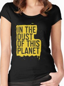IN THE DUST OF THIS PLANET SHIRT Women's Fitted Scoop T-Shirt