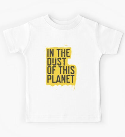 IN THE DUST OF THIS PLANET SHIRT Kids Tee