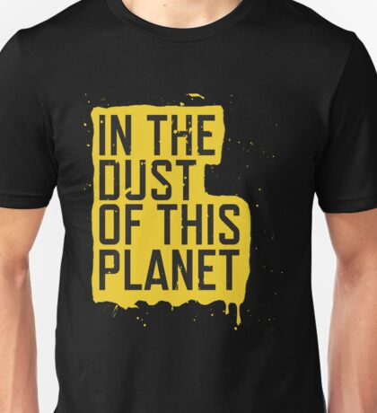 IN THE DUST OF THIS PLANET SHIRT Unisex T-Shirt