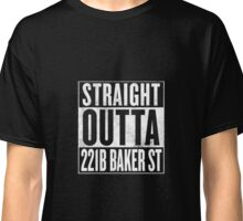 Straight Outta 221B Baker St Classic T-Shirt