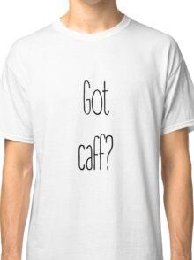 Got caff? Classic T-Shirt