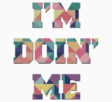I'm Doin Me by alawn1