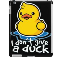 i don't give a duck iPad Case/Skin