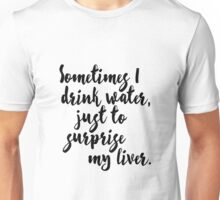 Sometimes I drink water, just to surprise my liver Unisex T-Shirt