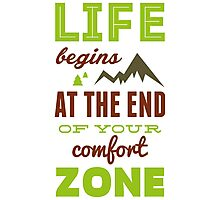 Life begins at the end of your comfort zone. Photographic Print