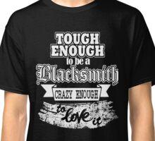 Tough Blacksmith Gift Idea Classic T-Shirt