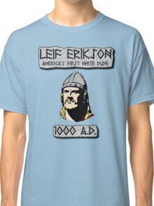 Leif Erikson: America's First White Dude Classic T-Shirt