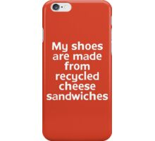 My shoes are made from recycled cheese sandwiches iPhone Case/Skin