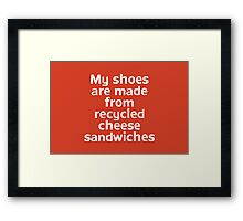 My shoes are made from recycled cheese sandwiches Framed Print