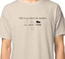 Talk about the weather Classic T-Shirt