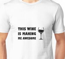 Wine is Making Me Awesome Unisex T-Shirt