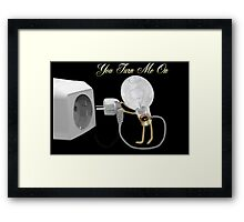✾◕‿◕✾ U TURN ME ON -PILLOW-TOTE BAG-PICTURE-ECT..✾◕‿◕✾ Framed Print