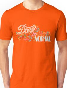 """Don't be normal""  Unisex T-Shirt"