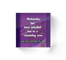 Wednesday has been cancelled Acrylic Block
