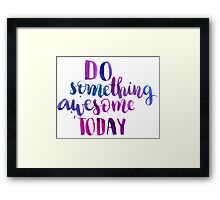 Do something awesome today - Inspirational calligraphic quote Framed Print