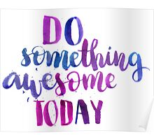 Do something awesome today - Inspirational calligraphic quote Poster