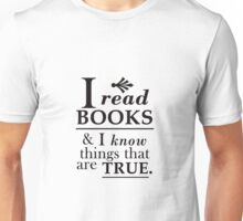 I read books and I know things that are TRUE. Unisex T-Shirt