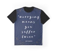 """Worrying Means You Suffer Twice"" Graphic T-Shirt"
