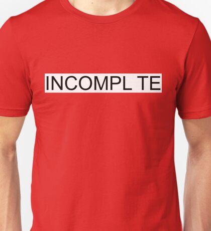 Incomepl te Unisex T-Shirt