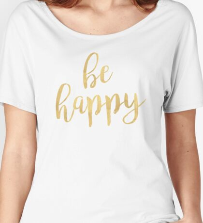 Be Happy | Golden Women's Relaxed Fit T-Shirt