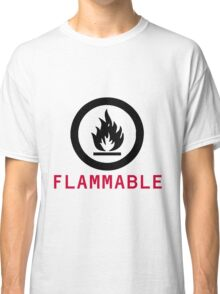 Flammable Warning Classic T-Shirt