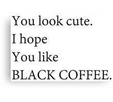 You look cute... Canvas Print